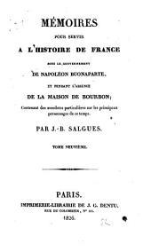 Mémoires pour servir a l'histoire de France sous le gouvernement de Napoléon Buonaparte et pendant l'absence de la maison de Bourbon: contenant des anecdotes particulières sur les principaux personnages de ce temps, Volume9