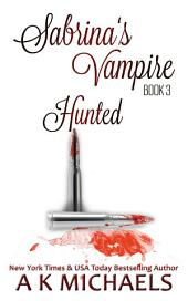 Sabrina's Vampire, Book 3: Hunted