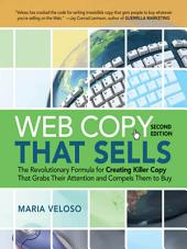 Web Copy That Sells: The Revolutionary Formula for Creating Killer Copy That Grabs Their Attention and Compels Them to Buy, Edition 2