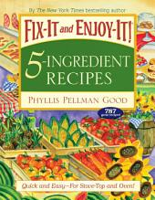 Fix-It and Enjoy-It 5-Ingredient Recipes: Quick And Easy--For Stove-Top And Oven!
