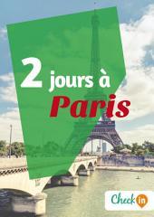 2 jours à Paris: Un guide touristique avec des cartes, des bons plans et les itinéraires indispensables