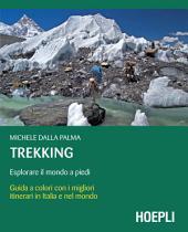 Trekking: Guida con i migliori itinerari in italia e nel mondo