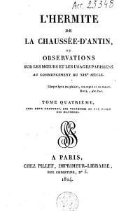 L'hermite de la chausée d'Antin, ou Observation sur les moeurs et les usages parisiens au commencement du XIXme siècle: Volume4