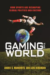 Gaming the World: How Sports Are Reshaping Global Politics and Culture
