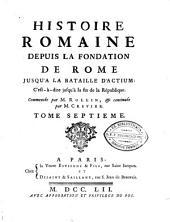 Histoire romaine depuis la fondation de Rome jusqu'à la bataille d'Actium ... Commencée par M. Rollin et continuée par M. Crevier: Volume7