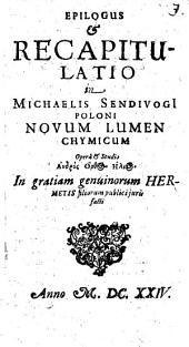 Epilogus et recapitulatio in Mich. Sendivogi novum lumen chymicum