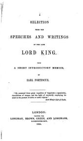 A Selection from the Speeches and Writings of the Late Lord King