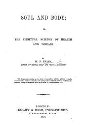 Soul and Body; Or, The Spiritual Science of Health and Disease
