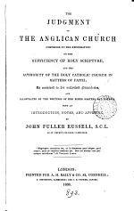 The judgment of the Anglican Church ... on the sufficiency of holy Scripture, and the authority of the holy Catholic Church in matters of faith. With an intr., notes, and appendix, by J.F. Russell