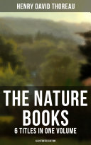The Nature Books of Henry David Thoreau – 6 Titles in One Volume (Illustrated Edition)