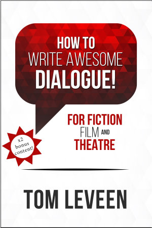 How To Write Awesome Dialogue  For Fiction  Film  and Theatre