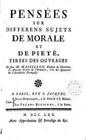 Pensées sur differens sujets de morale et de pieté: tirées des ouvrages de feu M. Massillon ...
