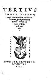 Tertius tomus operum Angeli Politiani, eiusdem praelectiones, orationes, [et] Epigra[m]mata complectens, quorum versa pagella reperies
