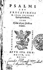 PSALMI SEV PRECATIONES D. IOAN. PHISCERI Episcopi Roffensis, ITEM Psalmi aliquot selecti ex Dauide