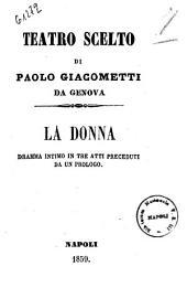 Teatro scelto di Paolo Giacometti da Genova: La donna dramma intimo in tre atti preceduti da un prologo