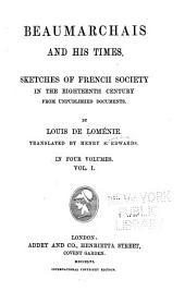 Beaumarchais and his times: Sketches of French society in the eighteenth century from unpublished documents, Volume 1