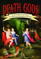 Death Gods  An Encyclopedia of the Rulers  Evil Spirits  and Geographies of the Dead PDF