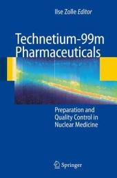 Technetium-99m Pharmaceuticals: Preparation and Quality Control in Nuclear Medicine