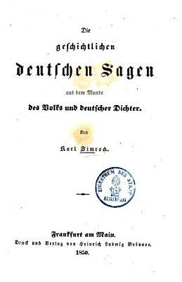Die geschichtlichen deutschen Sagen aus dem Munde des Volks und deutscher Dichter PDF