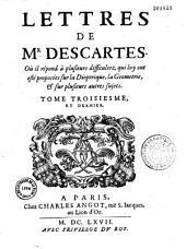 Lettres de M. Descartes, où sont traittées les plus belles questions de la morale, de la physique, de la médecine et des mathématiques