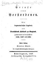 Briefe eines Verstorbenen: ¬Ein fragmentarisches Tagebuch aus Deutschland, Holland und England, geschrieben in den Jahren 1826, 1827 und 1828 ; [2]. 4