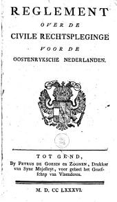 Reglement over de Civile Rechtspleginge voor de Oostenryksche Nederlanden