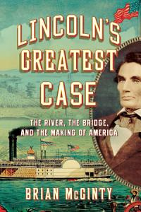 Lincoln s Greatest Case  The River  the Bridge  and the Making of America Book