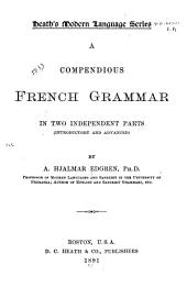A Compendious French Grammar: In Two Independent Parts (introductory and Advanced)