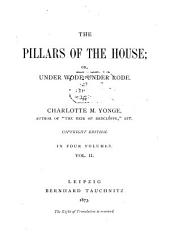 The Pillars of the House ; Or, Under Wode, Under Rode