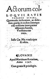Actorum Colloquii Ratisponensis ultimi, quomodo inchoatum ac desertum, quæ in eodem extemporali oratione inter partes disputata fuerint, verissima narratio. 1546