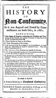 The History of Non Conformity  as it was Argued and Stated by Commissioners on Both Sides  in 1661      Book