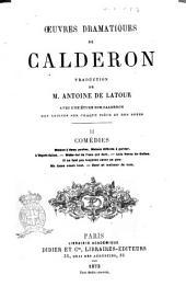 Oeuvres dramatiques de Calderon traduction de m. Antoine de Latour avec une étude sur Calderon, des notices sur chaque pièce et des notes: Comedies, Volume2