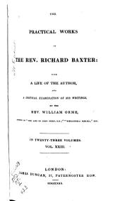 The Practical Works of the Rev. Richard Baxter: With a Life of the Author, and a Critical Examination of His Writings, Volume 23