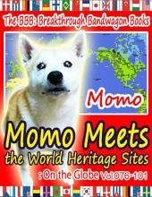 Momo Meets the World Heritage Sites: On the Globe: Volumes 76-101