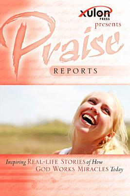 Praise Reports  Inspiring Real Life Stories of How God Works Miracles Today