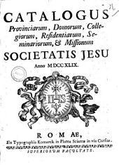 Catalogus provinciarum, domorum, collegiorum, residentiarum, seminariorum, & missionum Societatis Jesu anno 1749