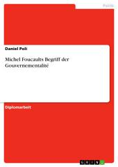 Michel Foucaults Begriff der Gouvernementalité