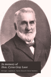 In Memory of Hon. Cyrus Gray Luce: Ex-governor of the State of Michigan : Proceedings of the Senate and the House of Representatives : Biographical Sketch by Mrs. Fannie E. Newberry