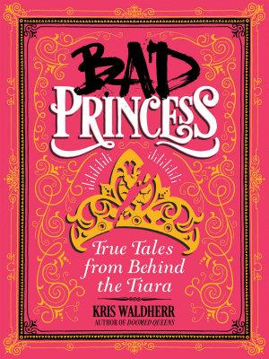 Bad Princess  True Tales from Behind the Tiara