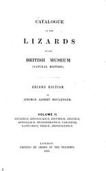 Catalogue of the Lizards in the British Museum  Natural History   Iguanid    Xenosaurid    Zonurid    Anguid    Annellid   Helodermatid    Varanid    Xantusiid    Teiid    Amphisb  nid    1885 PDF