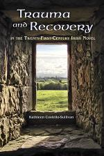 Trauma and Recovery in the Twenty-First-Century Irish Novel