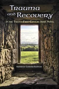Trauma and Recovery in the Twenty First Century Irish Novel Book
