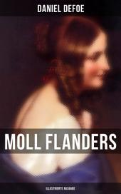 Moll Flanders (Vollständige illustrierte Ausgabe): Glück und Unglück der berühmten Moll Flanders