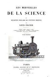 Machine à vapeur, bateaux à vapeur, locomotive et chemins de fer, locomobiles, machine électrique, paratonnerres, pile de volta, électro-magnétisme: Volume1