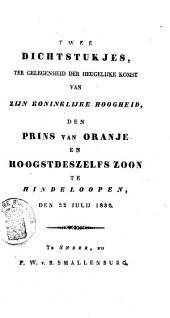 Twee dichtstukjes, ter gelegenheid der heugelijke komst van Zijne Koninklijke Hoogheid den Prins van Oranje en hoogstdeszelfs zoon te Hindelopen, den 22sten julij 1830
