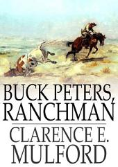 Buck Peters, Ranchman: Being the Story of What Happened When Buck Peters, Hopalong Cassidy, and Their Bar-20 Associates Went to Montana