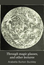 Through Magic Glasses, and Other Lectures: A Sequel to The Fairyland of Science