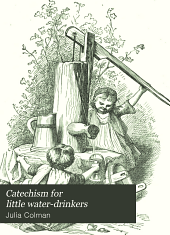 Catechism for Little Water-drinkers: To Precede the Catechism on Alcohol