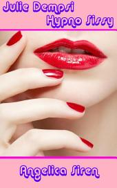 Julie Dempsi Hypno Sissy (A Sissification Feminization Erotica)