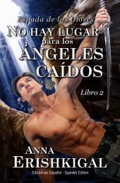 """No hay lugar para los ángeles caídos (Edición en Español): Libro 2 de la saga """"Espada de los Dioses"""""""